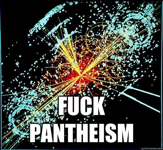 Fuck pantheism