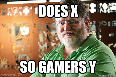 Does X So gamers Y - Does X So gamers Y  Good Guy Gabe