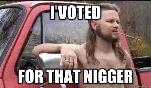 I voted for that nigger - I voted for that nigger  Misc