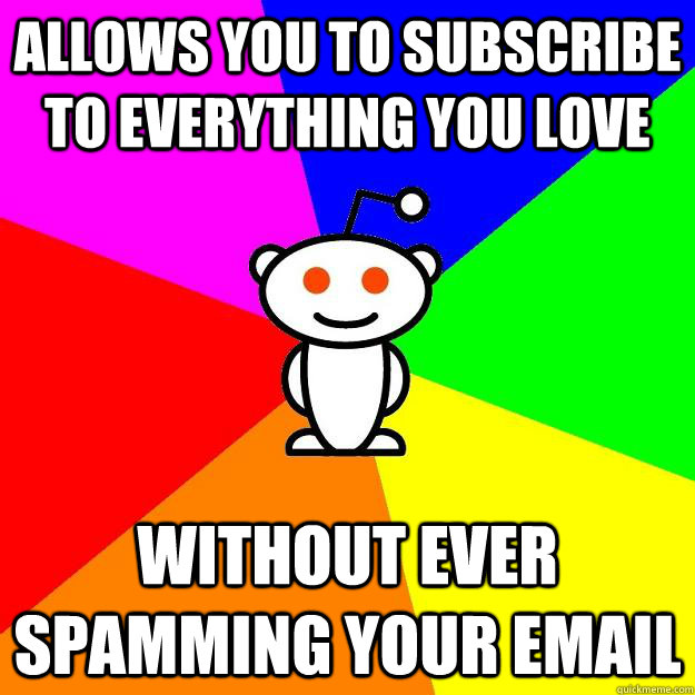 Allows you to subscribe to everything you love without ever spamming your email - Allows you to subscribe to everything you love without ever spamming your email  Reddit Alien