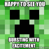 Happy to see you bursting with excitement