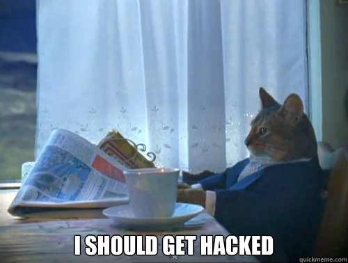 I should get hacked -  I should get hacked  The One Percent Cat