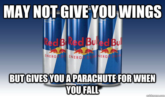 May Not Give you wings But Gives you a parachute for when you fall - May Not Give you wings But Gives you a parachute for when you fall  Good Guy Redbull