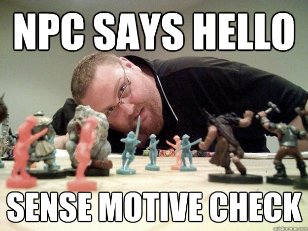NPC says Hello Sense Motive Check