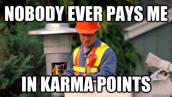 Nobody ever pays me In karma points