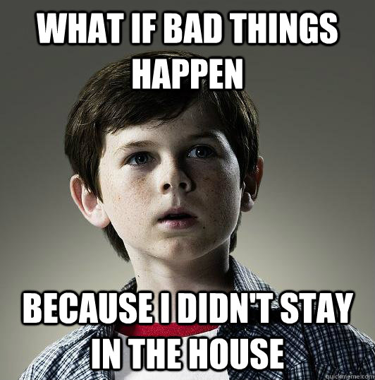 What if bad things happen because i didn't stay in the house - What if bad things happen because i didn't stay in the house  Misc