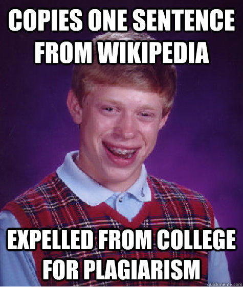 Copies one sentence from wikipedia Expelled from college for plagiarism - Copies one sentence from wikipedia Expelled from college for plagiarism  Bad Luck Brian
