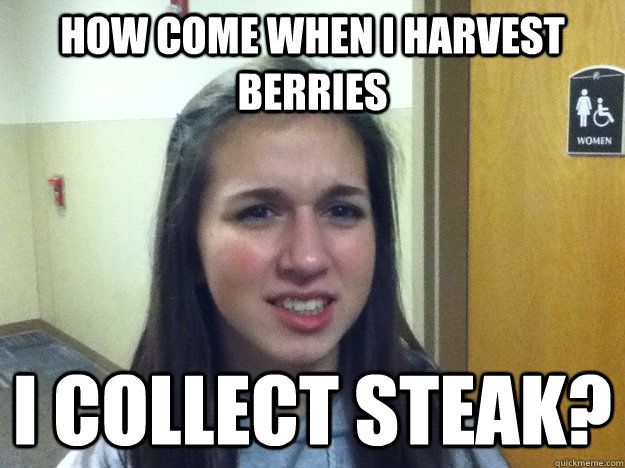 How come when i harvest berries I collect steak?