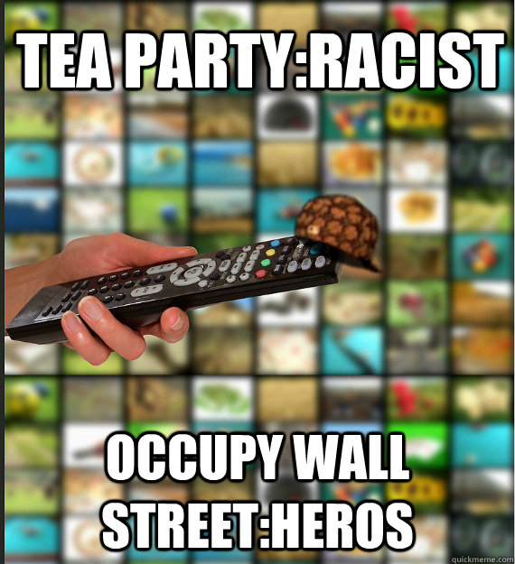 tea party:racist occupy wall street:heros - tea party:racist occupy wall street:heros  Scumbag Media