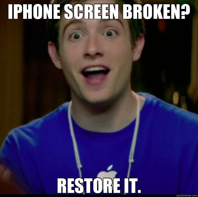 IPHONE SCREEN BROKEN? RESTORE IT. - IPHONE SCREEN BROKEN? RESTORE IT.  Genius Help
