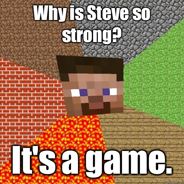 Why is Steve so strong? It's a game.  Minecraft