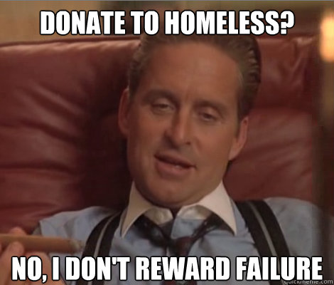 Donate to homeless? No, I don't reward failure  Investment Banker Douchebag