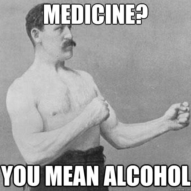 Medicine? You mean alcohol - Medicine? You mean alcohol  Misc