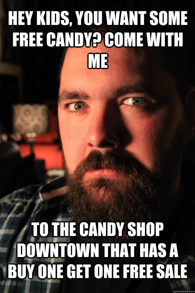 Hey kids, you want some free candy? Come with me To the candy shop downtown that has a buy one get one free sale - Hey kids, you want some free candy? Come with me To the candy shop downtown that has a buy one get one free sale  Dating Site Murderer