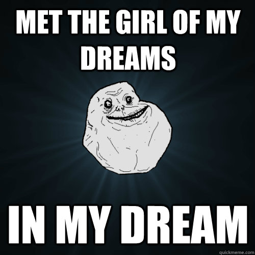 MET THE GIRL OF MY DREAMS IN MY DREAM - MET THE GIRL OF MY DREAMS IN MY DREAM  Forever Alone