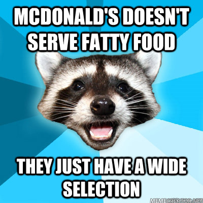 McDonald's doesn't serve fatty food They just have a wide selection - McDonald's doesn't serve fatty food They just have a wide selection  Misc
