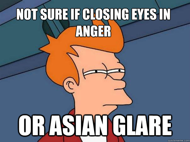 Not Sure If Closing Eyes In Anger Or Asian Glare Futurama Fry