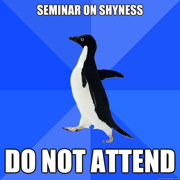 Seminar on shyness do not attend - Seminar on shyness do not attend  Socially Awkward Penguin