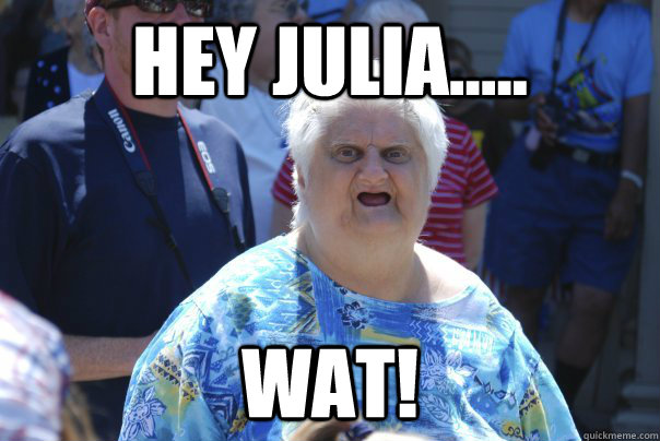 HEY JULIA..... Wat!