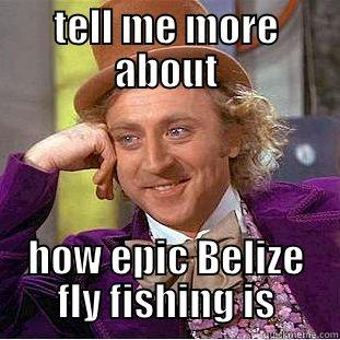 belize is epic yo - TELL ME MORE ABOUT HOW EPIC BELIZE FLY FISHING IS Creepy Wonka
