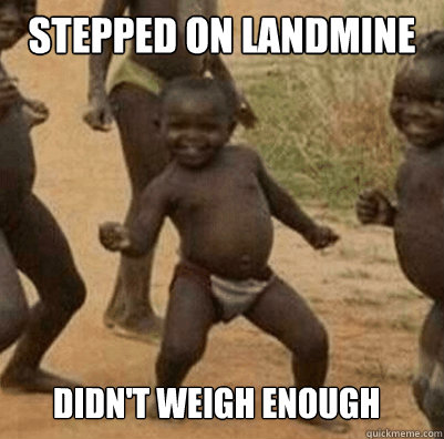 Stepped on Landmine Didn't weigh enough