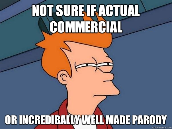 Not sure if actual commercial Or incredibally well made parody - Not sure if actual commercial Or incredibally well made parody  Futurama Fry