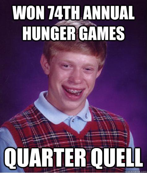 won 74th annual hunger games quarter quell  Bad Luck Brian