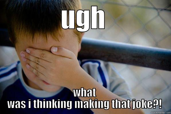 UGH WHAT WAS I THINKING MAKING THAT JOKE?! Confession kid