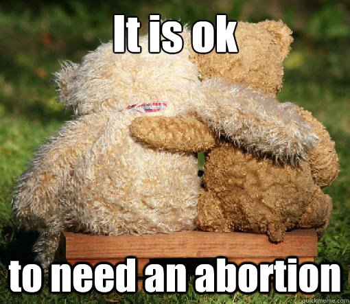 It is ok to need an abortion