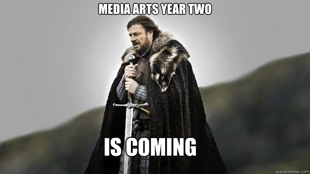 is coming media arts year two - is coming media arts year two  Ned stark winter is coming