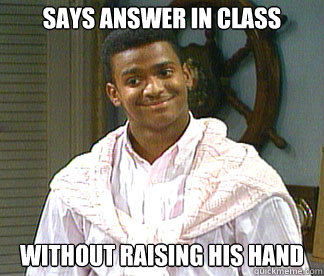 Says answer in class without raising his hand