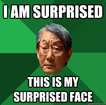 I am surprised This is my surprised face - I am surprised This is my surprised face  High Expectations Asian Father