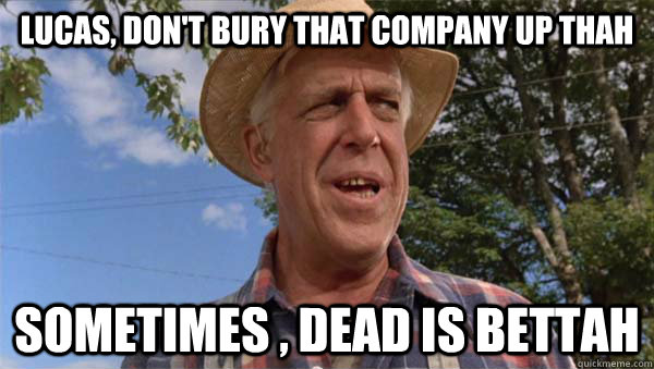 Lucas, don't bury that company up thah Sometimes , Dead is bettah - Lucas, don't bury that company up thah Sometimes , Dead is bettah  Pet Cemetery