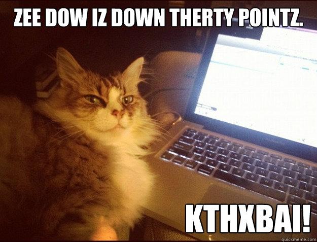 017d40dd2de3d8eb160b5bdc20cc774c9ab7332875f14d32c031e75b8d081280 zee dow iz down therty pointz kthxbai! smart kitteh quickmeme