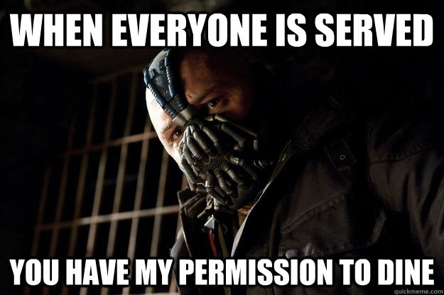 When everyone is served You have my permission to dine - When everyone is served You have my permission to dine  Academy Bane