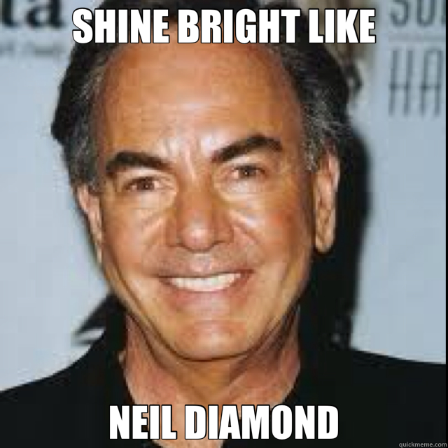 SHINE BRIGHT LIKE NEIL DIAMOND