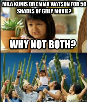 Why not both? Mila Kunis or Emma Watson for 50 Shades of Grey Movie?  Why not both