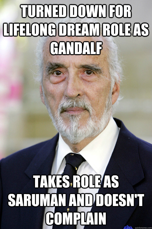 Turned down for lifelong dream role as Gandalf Takes role as Saruman and doesn't complain