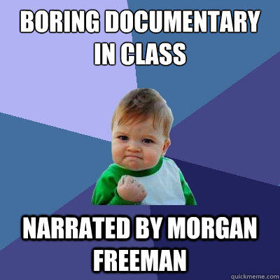 Boring Documentary in Class Narrated By Morgan Freeman - Boring Documentary in Class Narrated By Morgan Freeman  Success Kid