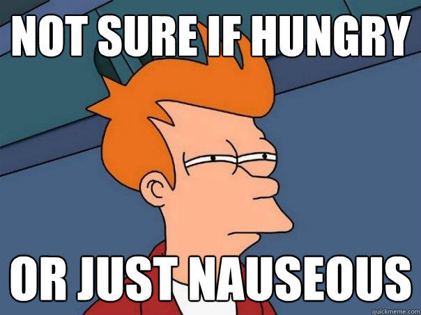 not sure if hungry or just nauseous - not sure if hungry or just nauseous  Futurama Fry