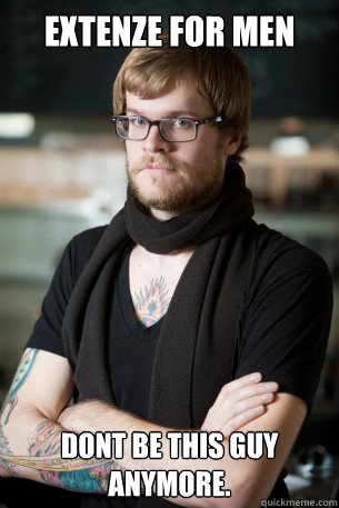 Extenze For Men Dont Be This Guy Anymore Hipster Barista Quickmeme