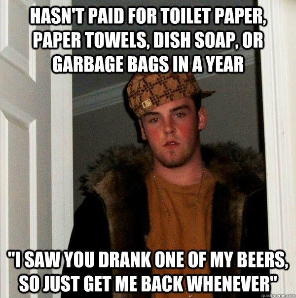 Hasn't paid for toilet paper, paper towels, dish soap, or garbage bags in a year