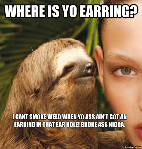Smoke weed with your ass
