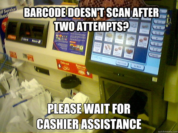 Barcode doesn't scan after two attempts? Please wait for  cashier assistance  Scumbag Self Checkout