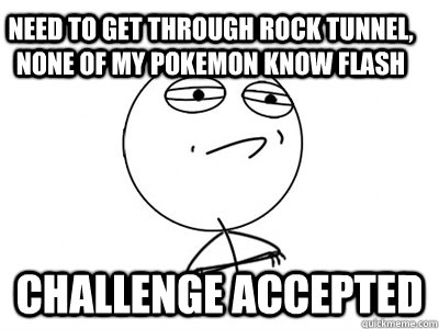need to get through rock tunnel, none of my pokemon know flash challenge accepted