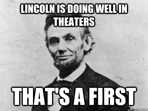 Lincoln is doing well in theaters  That's a first - Lincoln is doing well in theaters  That's a first  Misc