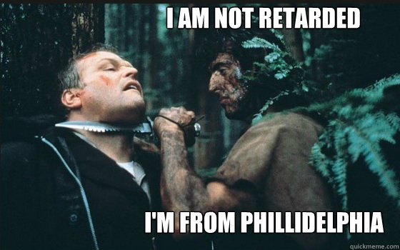 I am Not retarded I'm from Phillidelphia