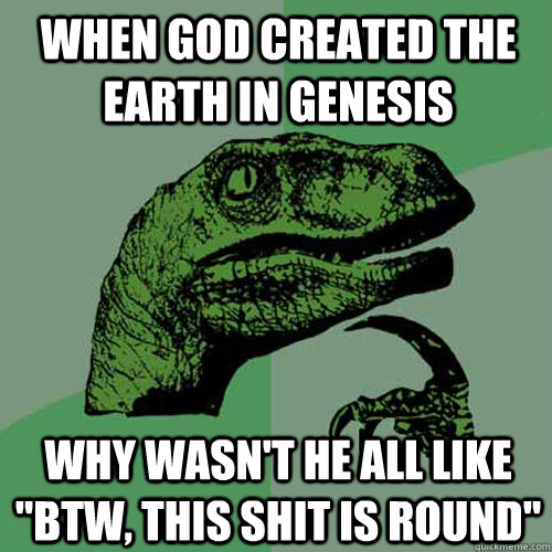 When God created the earth in genesis Why wasn't he all like