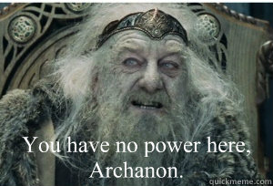 You have no power here, Archanon.