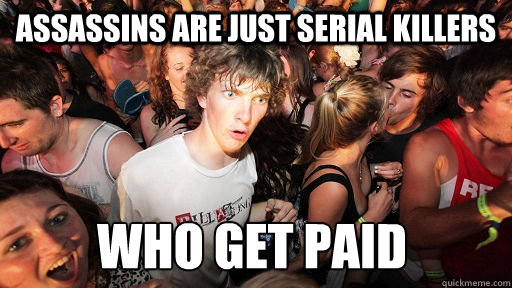 Assassins are just serial killers who get paid  - Assassins are just serial killers who get paid   Sudden Clarity Clarence